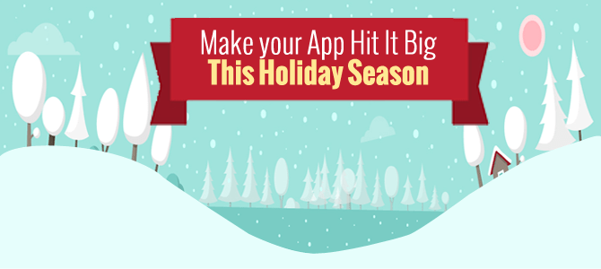 Make your App Hit It Big This Holiday Season