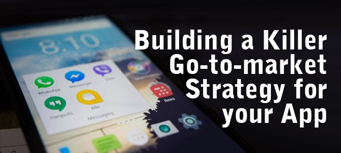 Building a Killer Go-to-market Strategy for your App