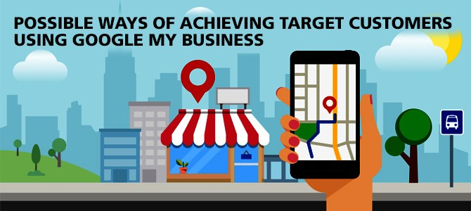 Possible Ways of Achieving Targeted Customers Using Google My Business