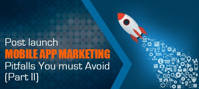 Post launch Mobile App Marketing Pitfalls You must Avoid ...