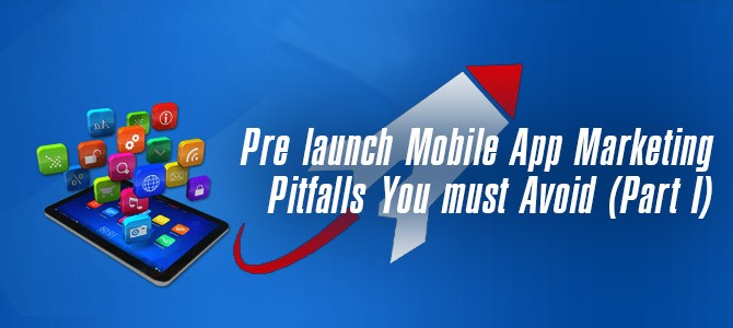 Pre-launch-Mobile-App-Marketing-Pitfalls-You-must-Avoid-(Part-I)