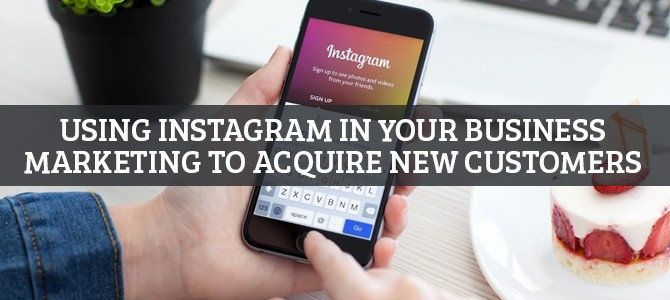 Using-Instagram-in-Your-Business-Marketing-to-Acquire-New-Customers