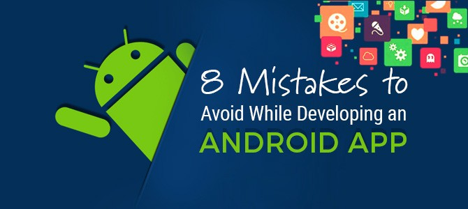 8 mistakes to avoid while developing an android app