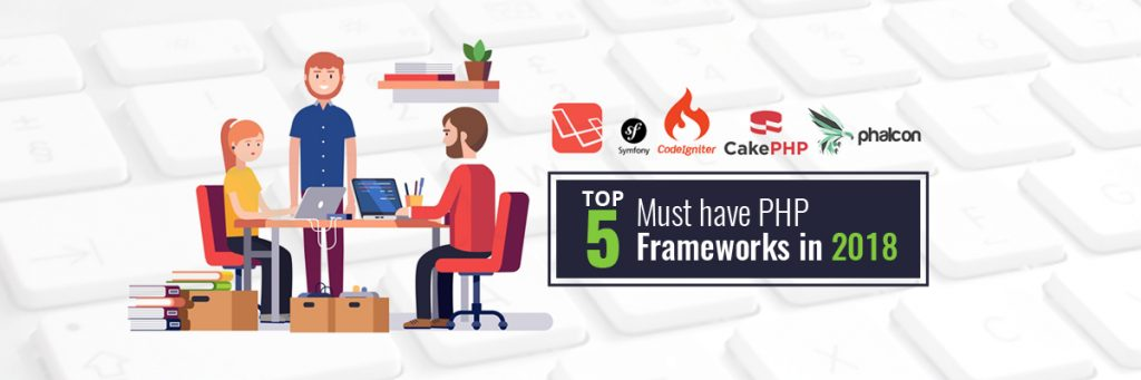 Top 5 Must Have Php Frameworks In 2018 Dot Com Infoway