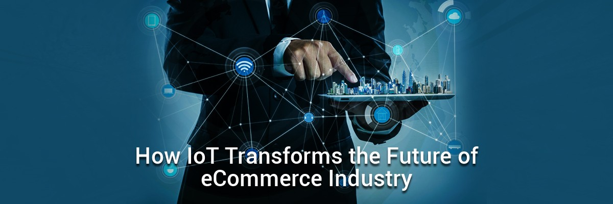 IoT transforms the ecommerce industry