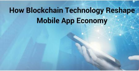 How Blockchain Technology Reshape Mobile App Economy