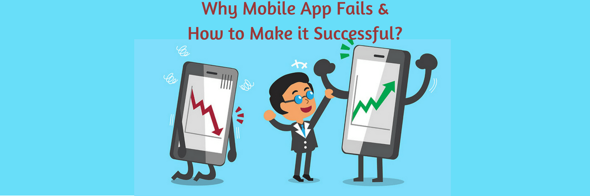 Why-Mobile-App-Fails-How-to-Make-it-Successful.png