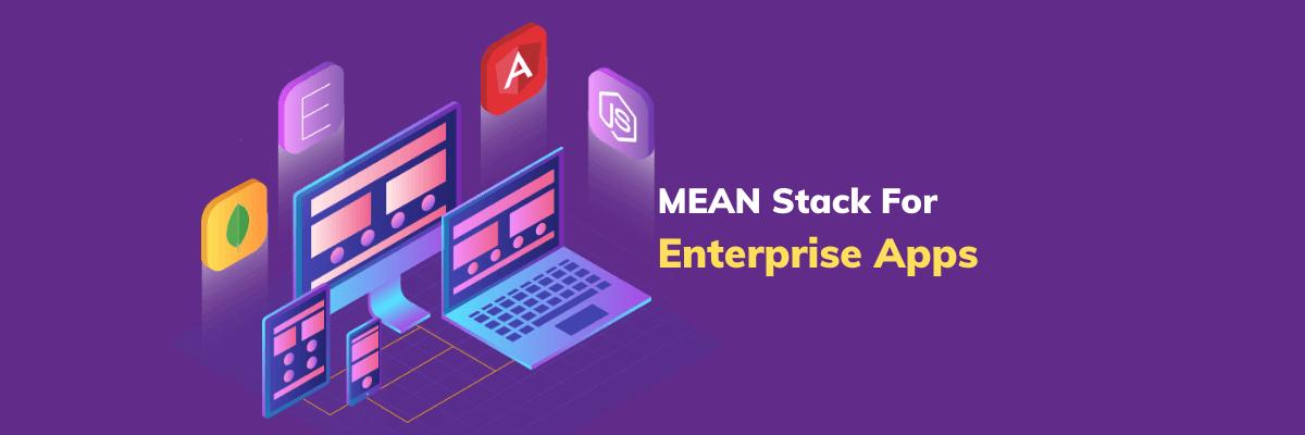 MEAN Stack For Enterprise Apps